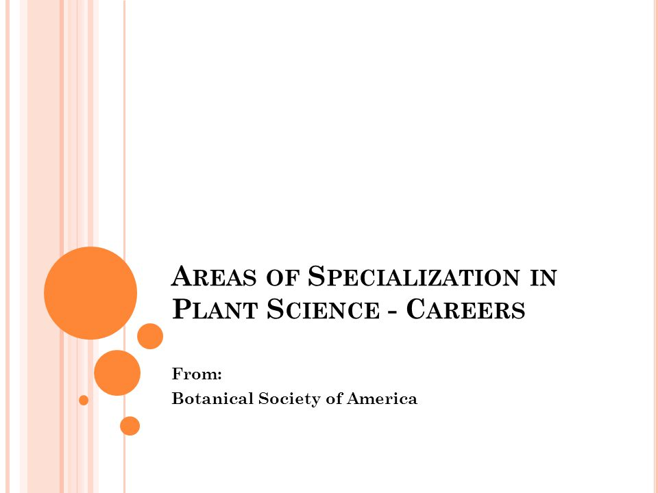 A REAS OF S PECIALIZATION IN P LANT S CIENCE - C AREERS From: Botanical Society of America