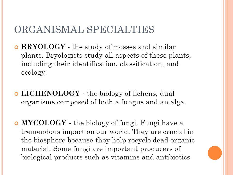 ORGANISMAL SPECIALTIES MICROBIOLOGY - the study of microorganisms.