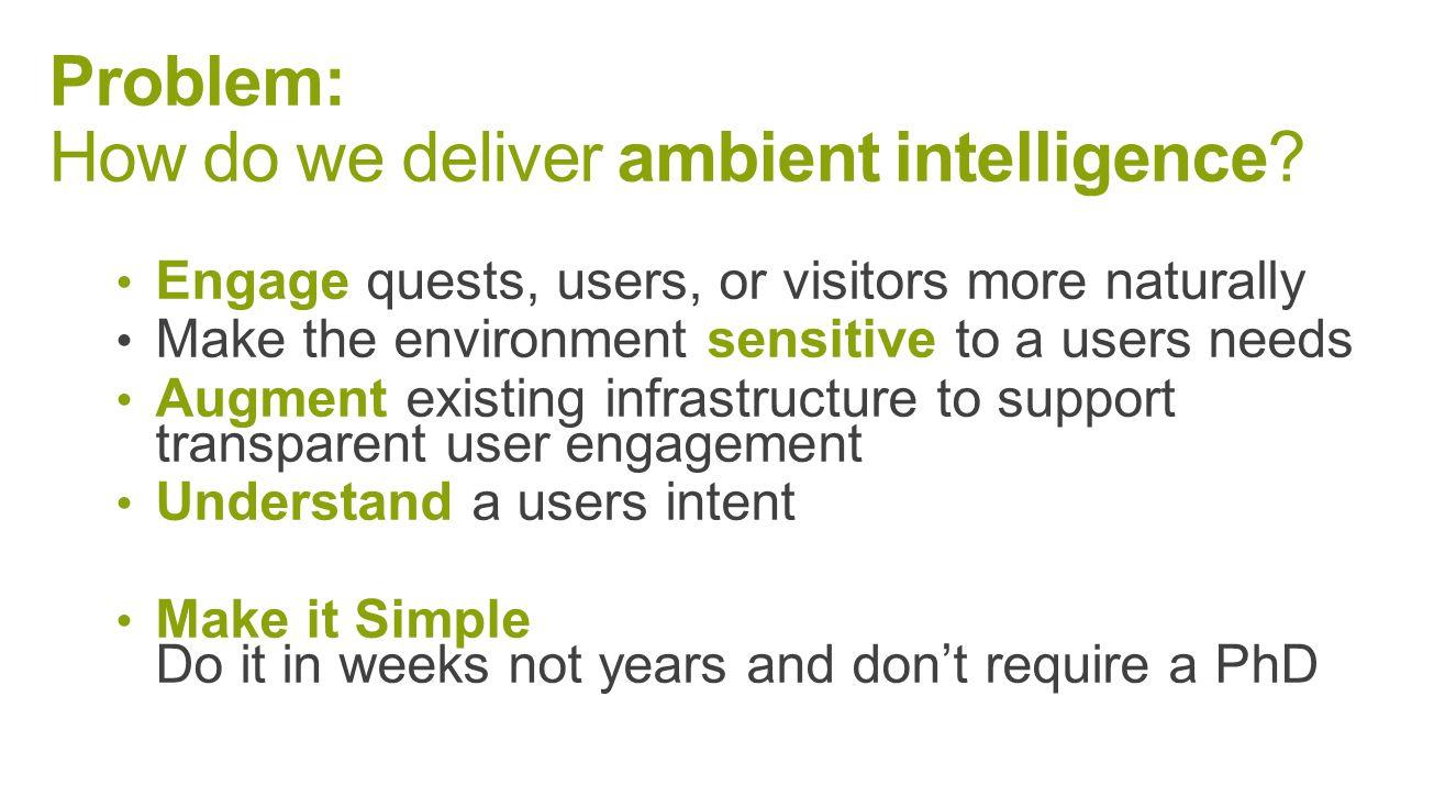 Problem: How do we deliver ambient intelligence?