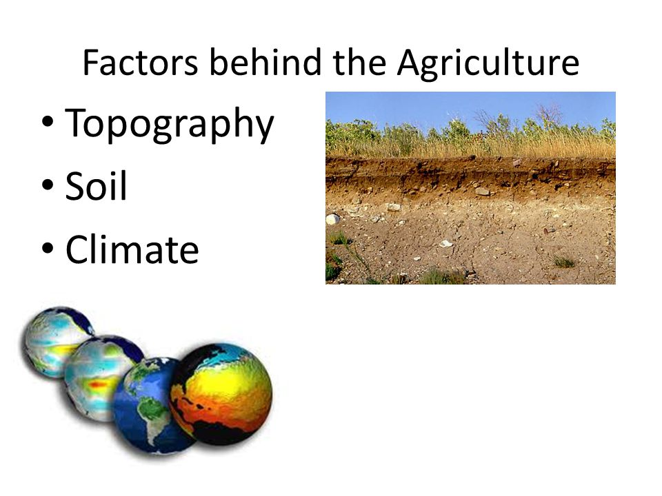 Factors behind the Agriculture Topography Soil Climate