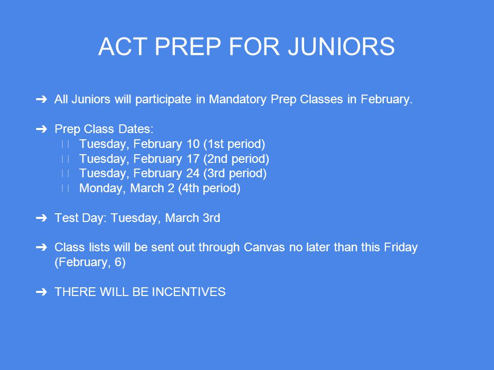 ACT PREP FOR JUNIORS ➔ All Juniors will participate in Mandatory Prep Classes in February.