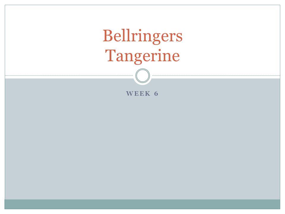 WEEK 6 Bellringers Tangerine