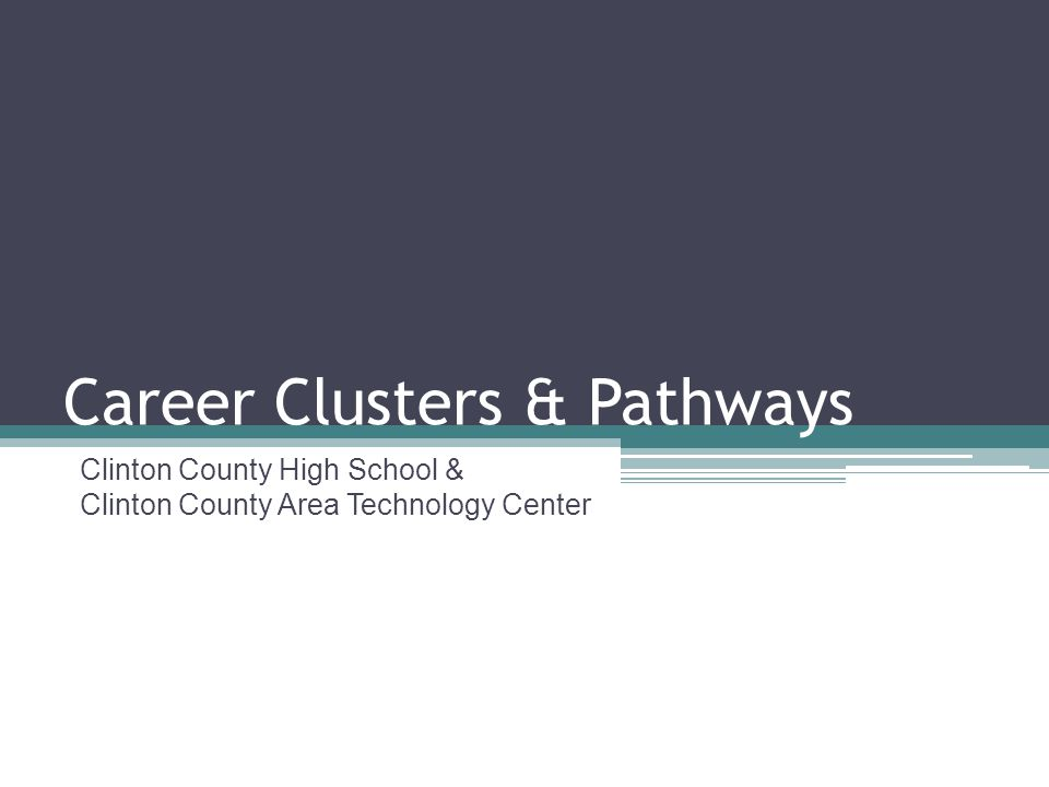 Career Clusters & Pathways Clinton County High School & Clinton County Area Technology Center