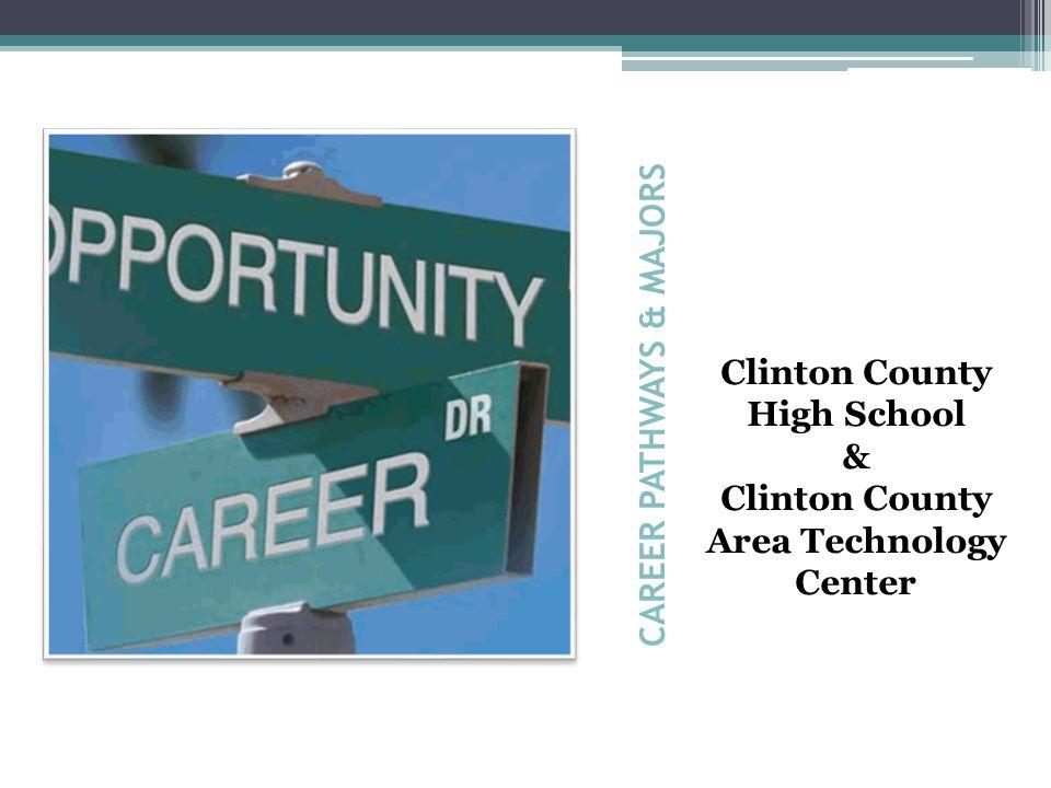CAREER PATHWAYS & MAJORS Clinton County High School & Clinton County Area Technology Center