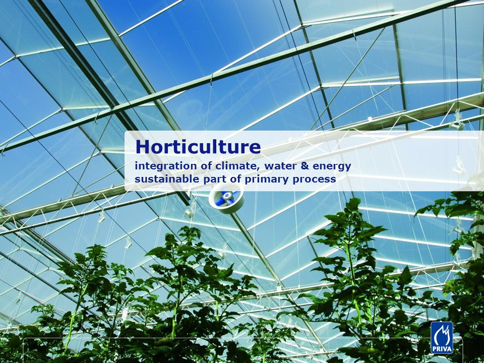 Horticulture integration of climate, water & energy sustainable part of primary process