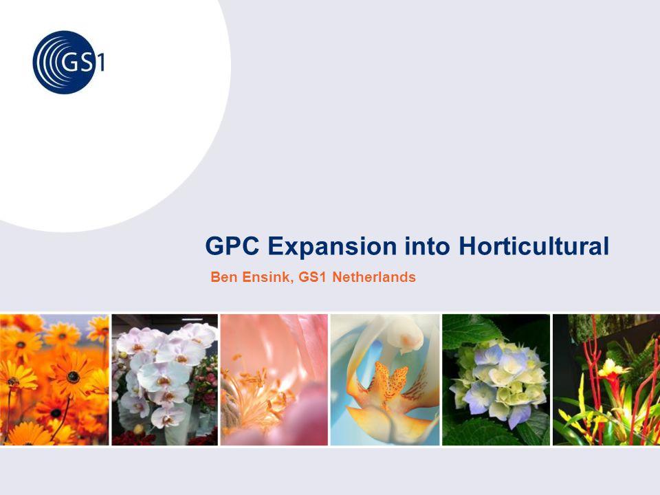 GPC Expansion into Horticultural Ben Ensink, GS1 Netherlands