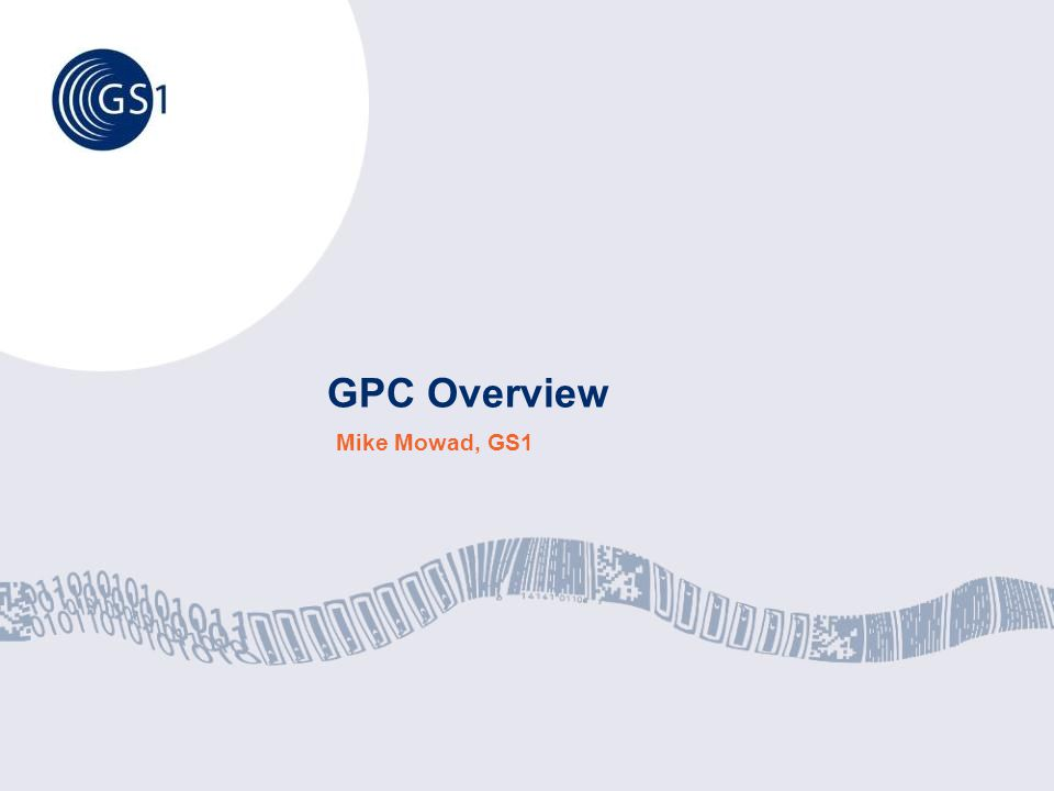 © 2013 GS1 © 2014 GS1 What is GPC.