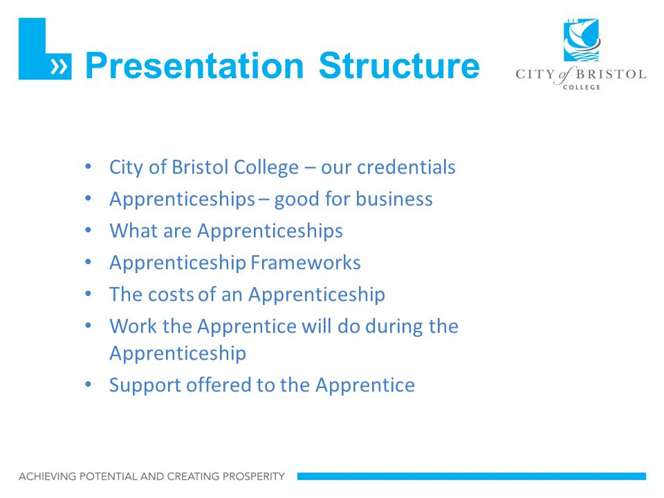 Presentation Structure City of Bristol College – our credentials Apprenticeships – good for business What are Apprenticeships Apprenticeship Framework