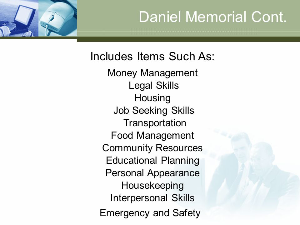Daniel Memorial Cont. Includes Items Such As: Money Management Legal Skills Housing Job Seeking Skills Transportation Food Management Community Resour