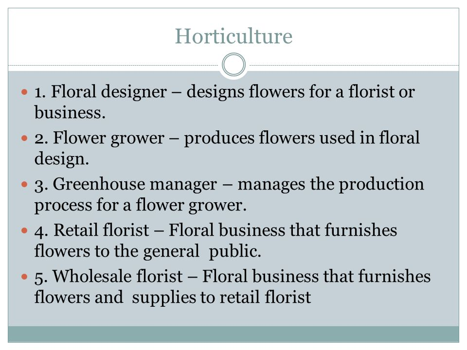 Horticulture 1. Floral designer – designs flowers for a florist or business.
