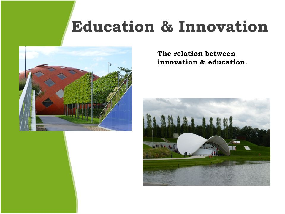 Education & Innovation The relation between innovation & education.