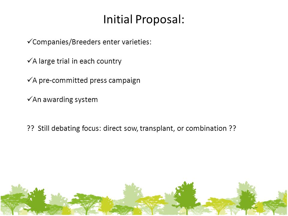 Initial Proposal: Companies/Breeders enter varieties: A large trial in each country A pre-committed press campaign An awarding system ?.