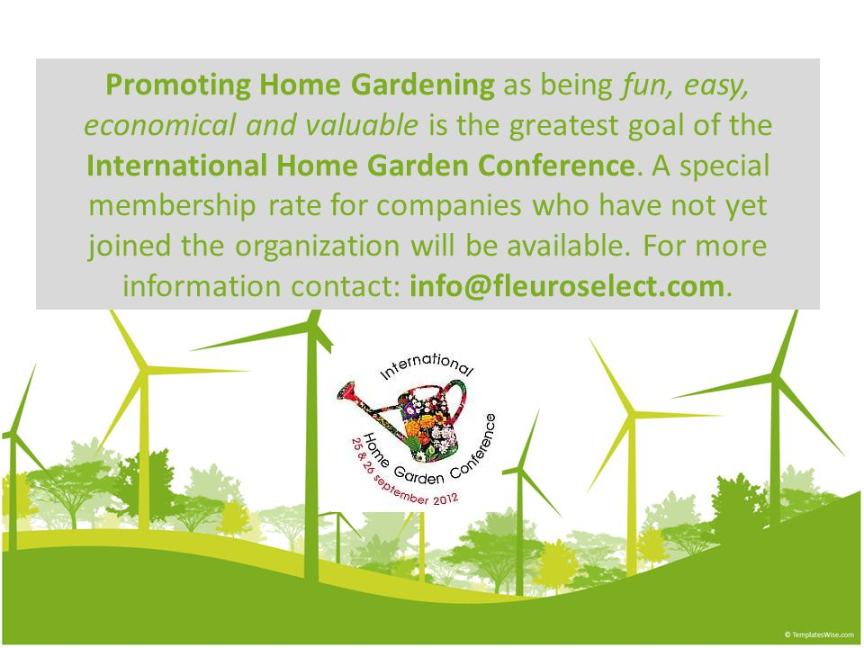 Promoting Home Gardening as being fun, easy, economical and valuable is the greatest goal of the International Home Garden Conference.