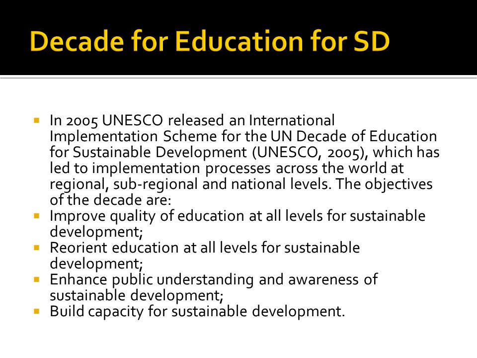  In 2005 UNESCO released an International Implementation Scheme for the UN Decade of Education for Sustainable Development (UNESCO, 2005), which has led to implementation processes across the world at regional, sub-regional and national levels.