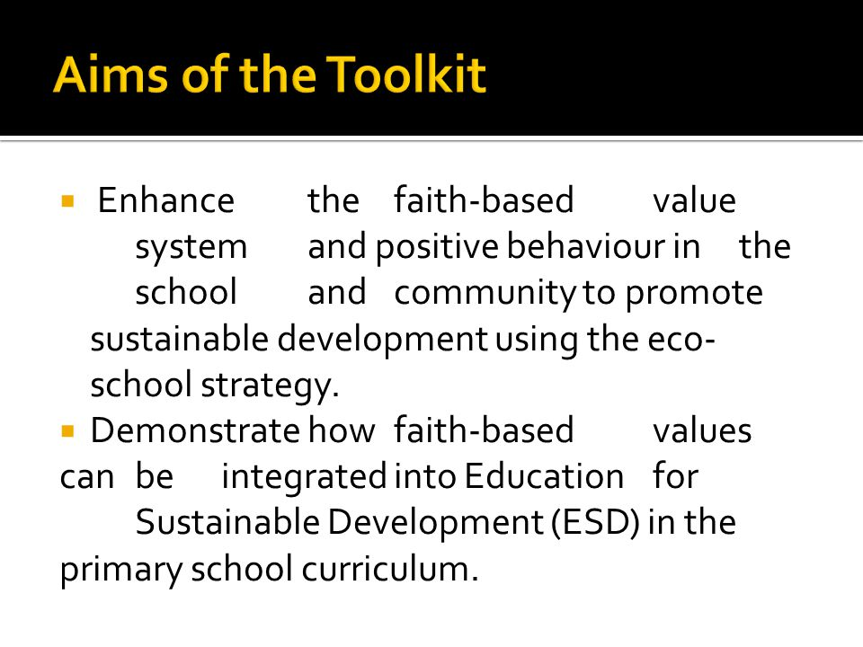  Enhancethefaith-basedvalue systemand positive behaviour inthe schoolandcommunity to promote sustainable development using the eco- school strategy.