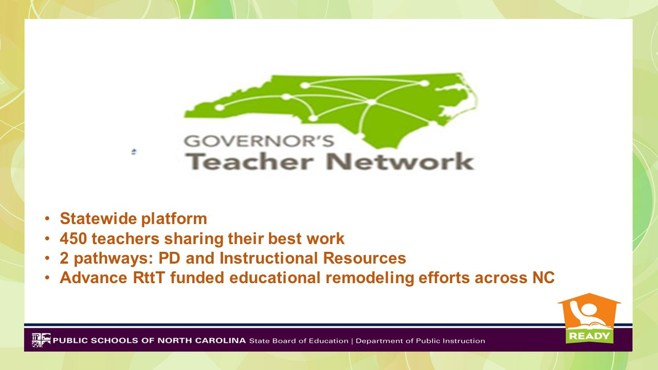 Statewide platform 450 teachers sharing their best work 2 pathways: PD and Instructional Resources Advance RttT funded educational remodeling efforts across NC