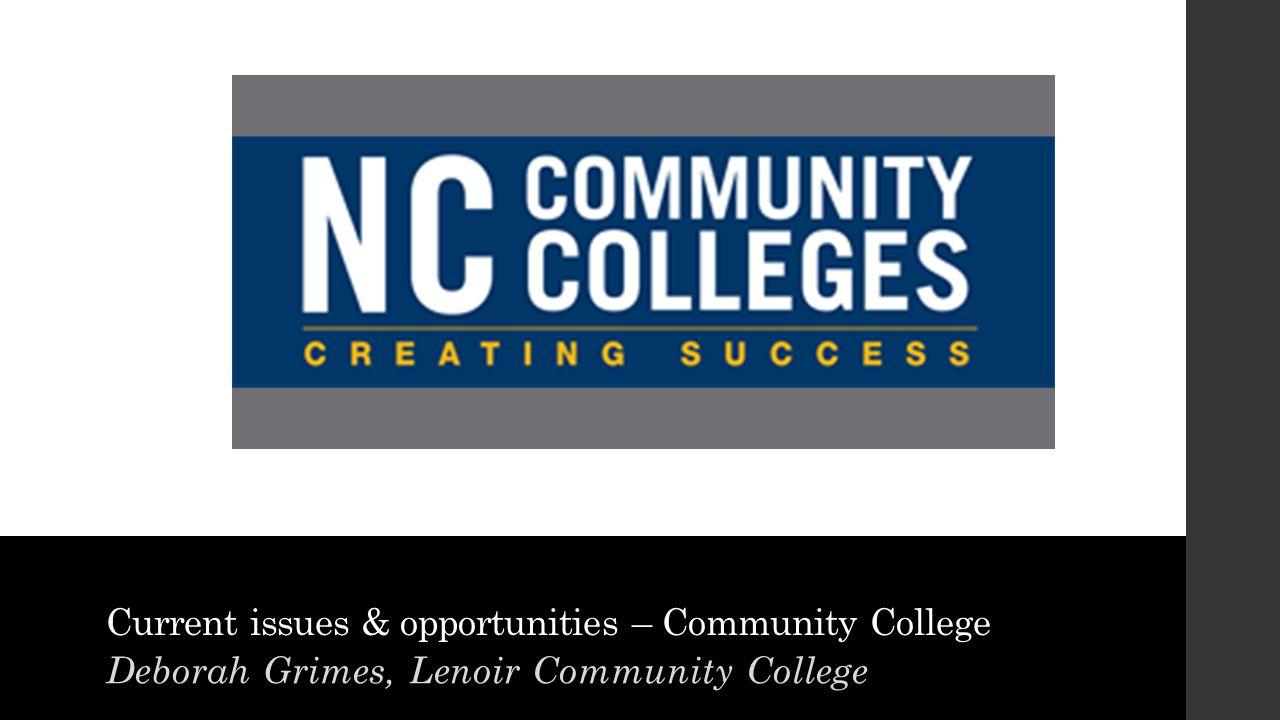 Current issues & opportunities – Community College Deborah Grimes, Lenoir Community College