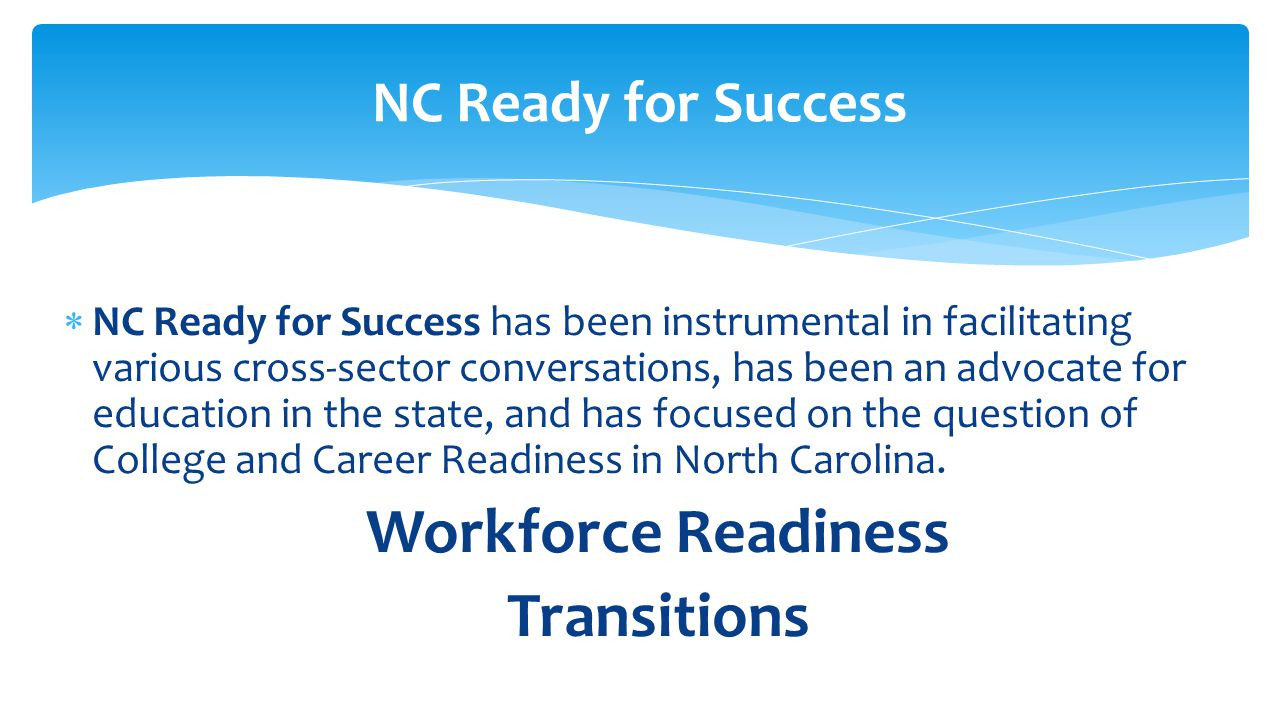  NC Ready for Success has been instrumental in facilitating various cross-sector conversations, has been an advocate for education in the state, and