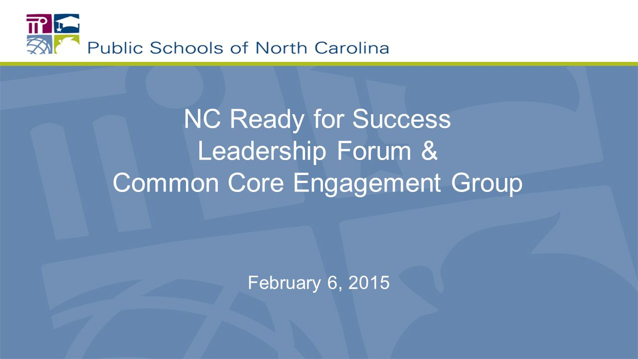 NC Ready for Success Leadership Forum & Common Core Engagement Group February 6, 2015