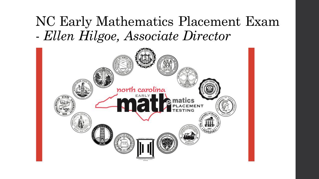 NC Early Mathematics Placement Exam - Ellen Hilgoe, Associate Director