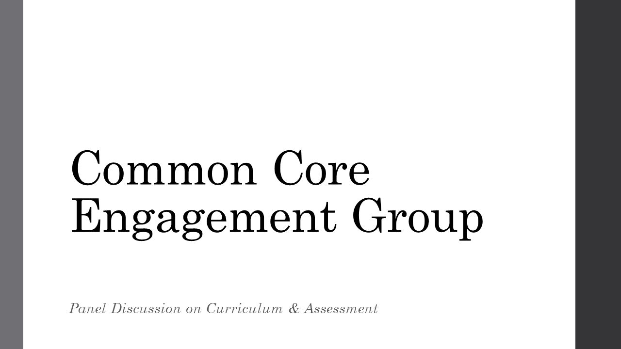 Common Core Engagement Group Panel Discussion on Curriculum & Assessment