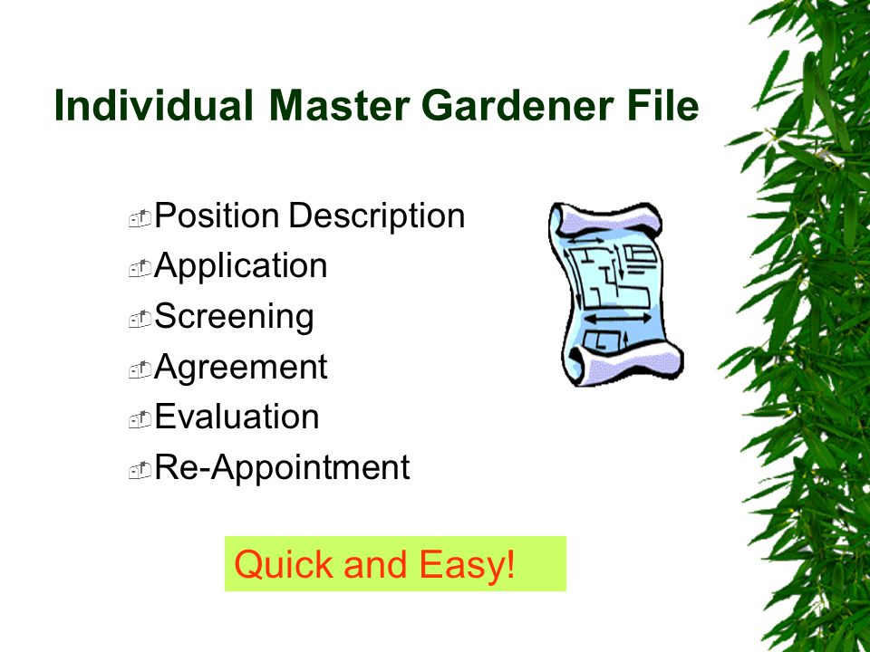 Individual Master Gardener File  Position Description  Application  Screening  Agreement  Evaluation  Re-Appointment Quick and Easy!