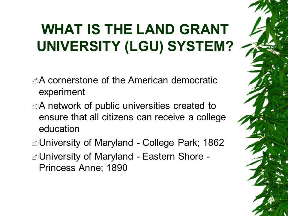 HISTORY OF EXTENSION IN THE UNITED STATES  Established by congress in 1914  Called Cooperative Extension nationally and University of Maryland Extension in Maryland  Cooperative Extension is an educational network centered in 142 land grant universities and colleges  The word Cooperative refers to the three funding entities: federal, state, and local