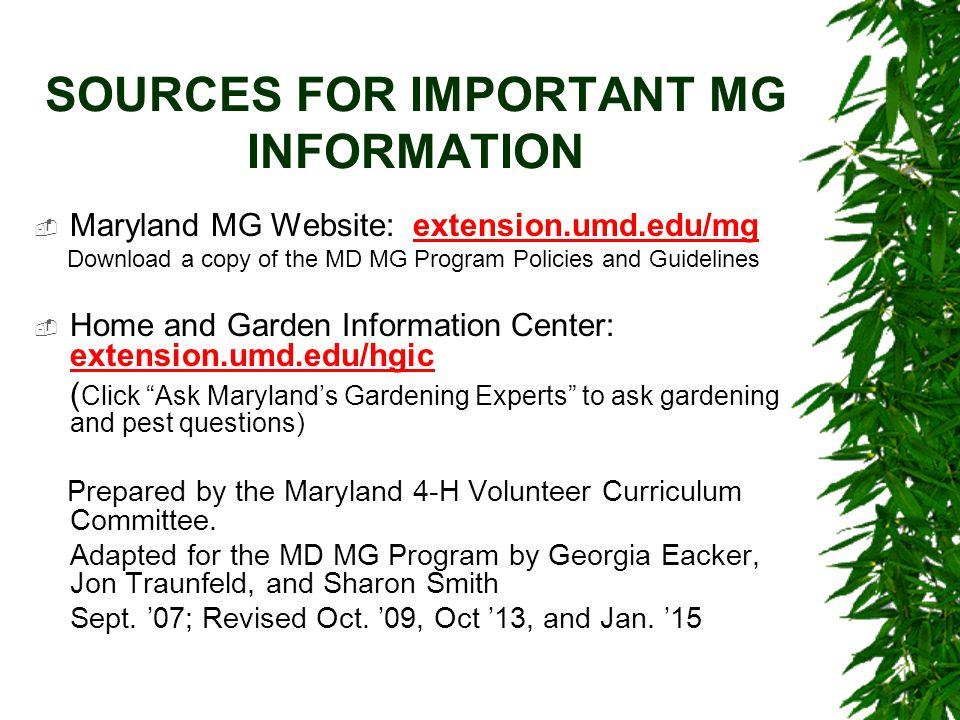 SOURCES FOR IMPORTANT MG INFORMATION  Maryland MG Website: extension.umd.edu/mg Download a copy of the MD MG Program Policies and Guidelines  Home a