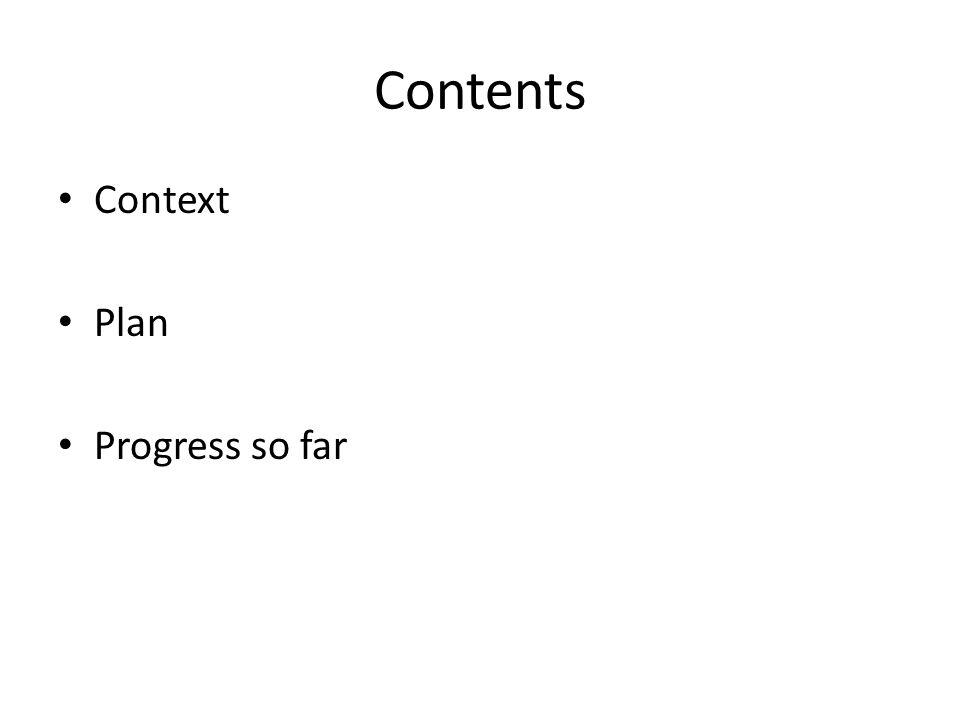 Contents Context Plan Progress so far