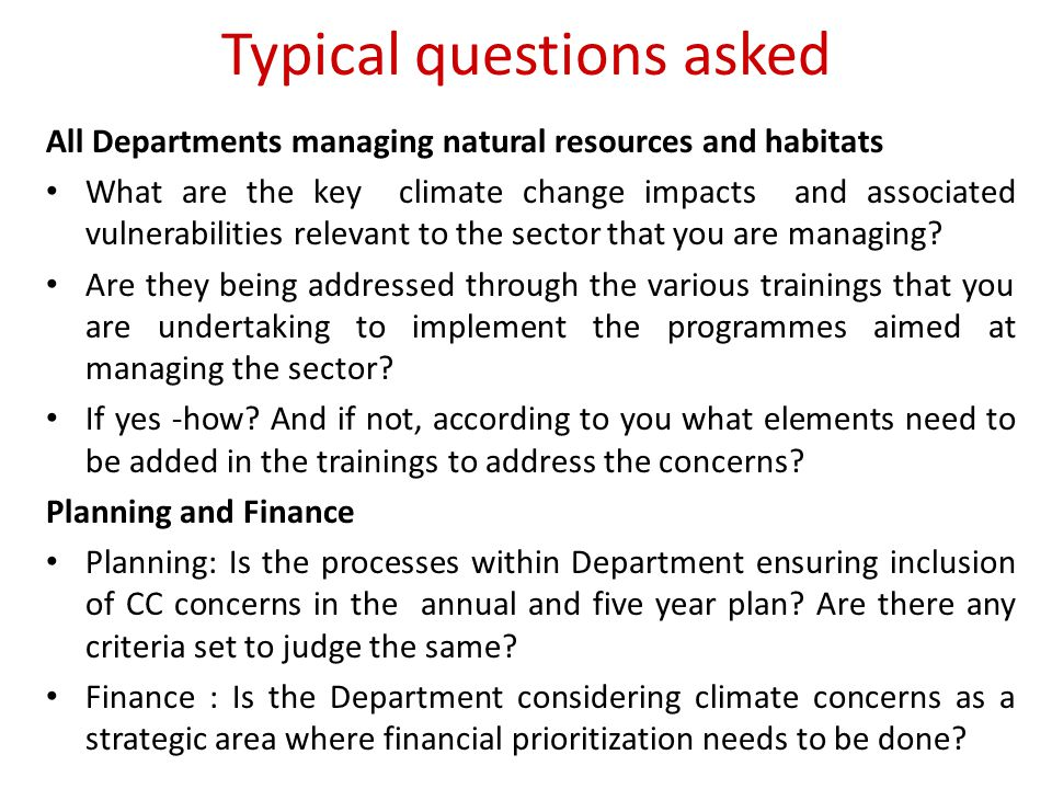 Typical questions asked All Departments managing natural resources and habitats What are the key climate change impacts and associated vulnerabilities relevant to the sector that you are managing.