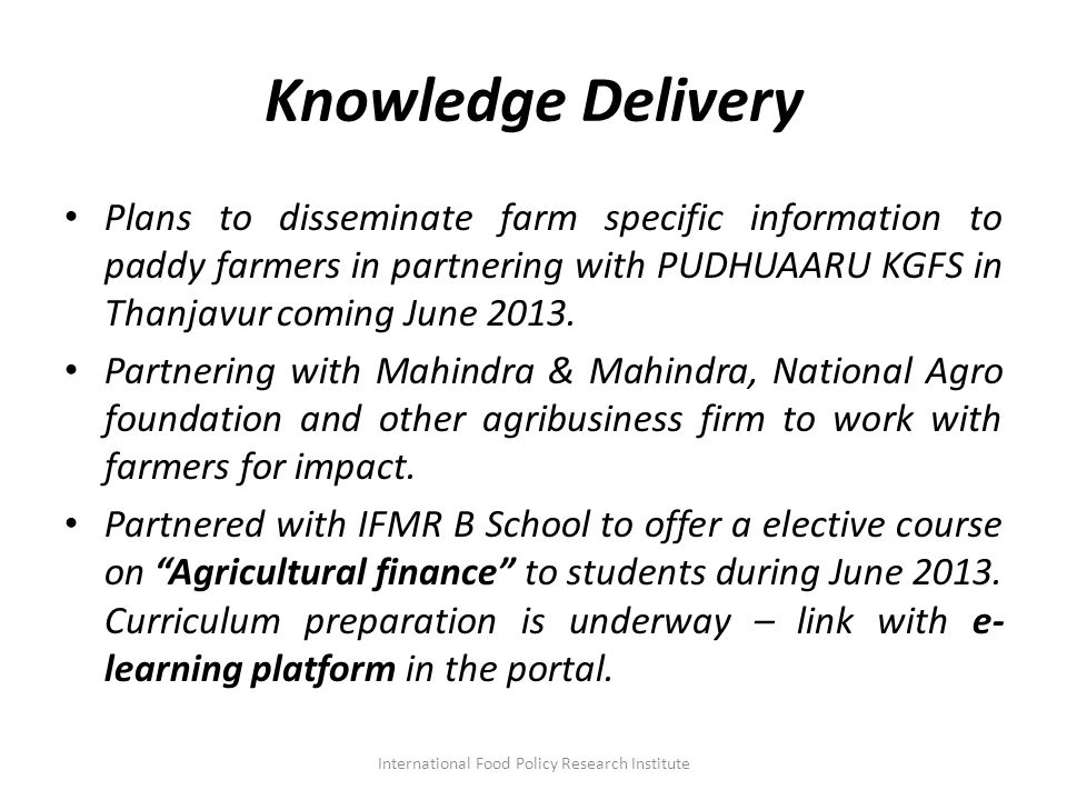 Knowledge Delivery Plans to disseminate farm specific information to paddy farmers in partnering with PUDHUAARU KGFS in Thanjavur coming June 2013.