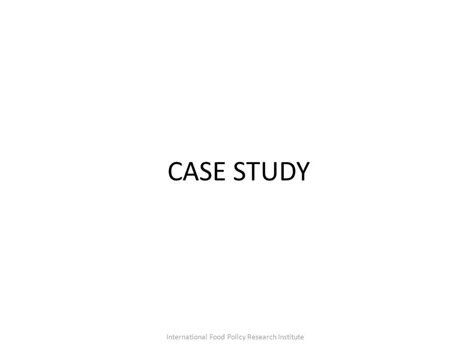 CASE STUDY International Food Policy Research Institute