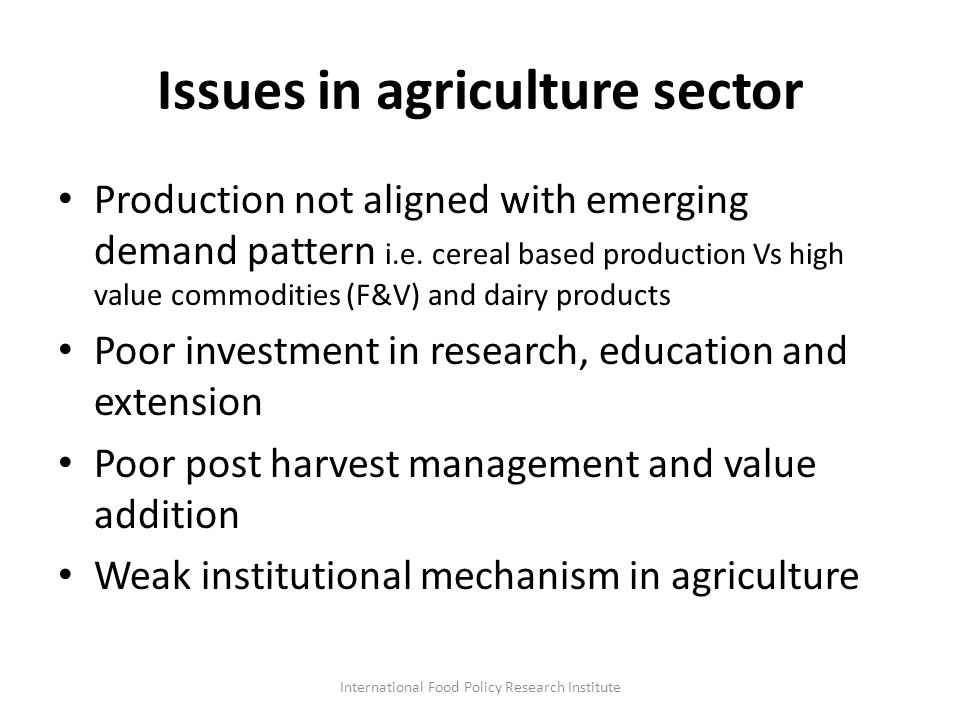 Issues in agriculture sector Production not aligned with emerging demand pattern i.e.