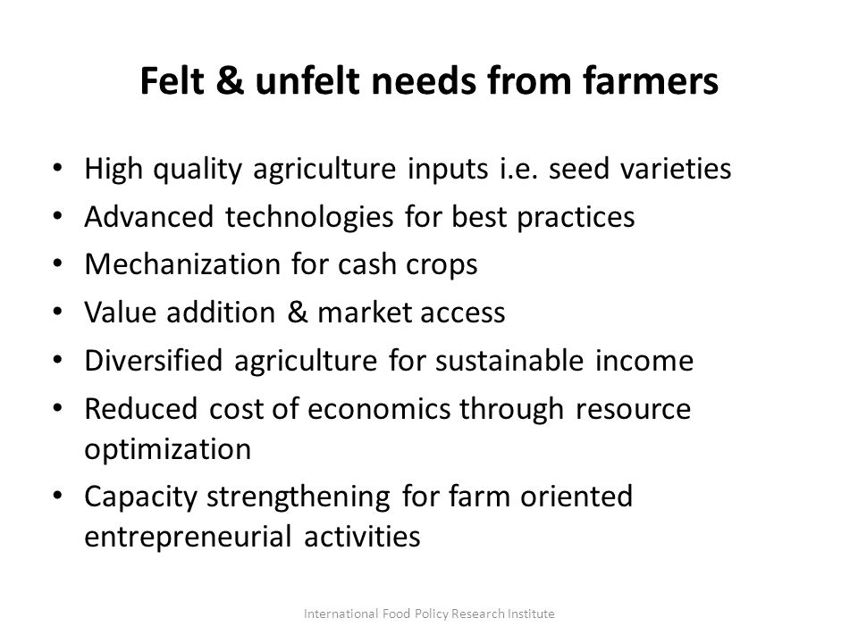 Felt & unfelt needs from farmers High quality agriculture inputs i.e.