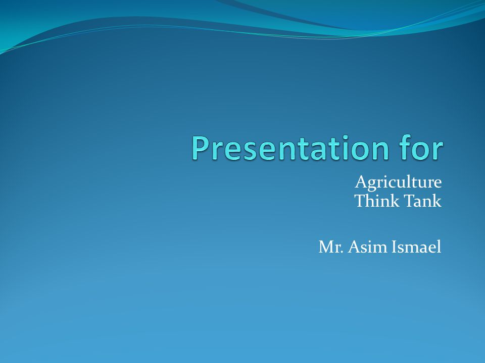 Agriculture Think Tank Mr. Asim Ismael