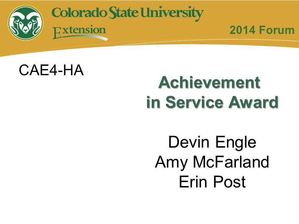 Achievement in Service Award Devin Engle Amy McFarland Erin Post CAE4-HA 2014 Forum