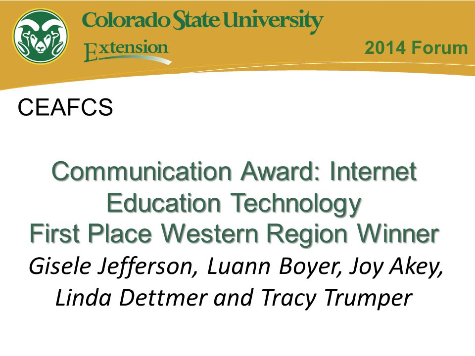 Communication Award: Internet Education Technology First Place Western Region Winner Gisele Jefferson, Luann Boyer, Joy Akey, Linda Dettmer and Tracy Trumper CEAFCS 2014 Forum