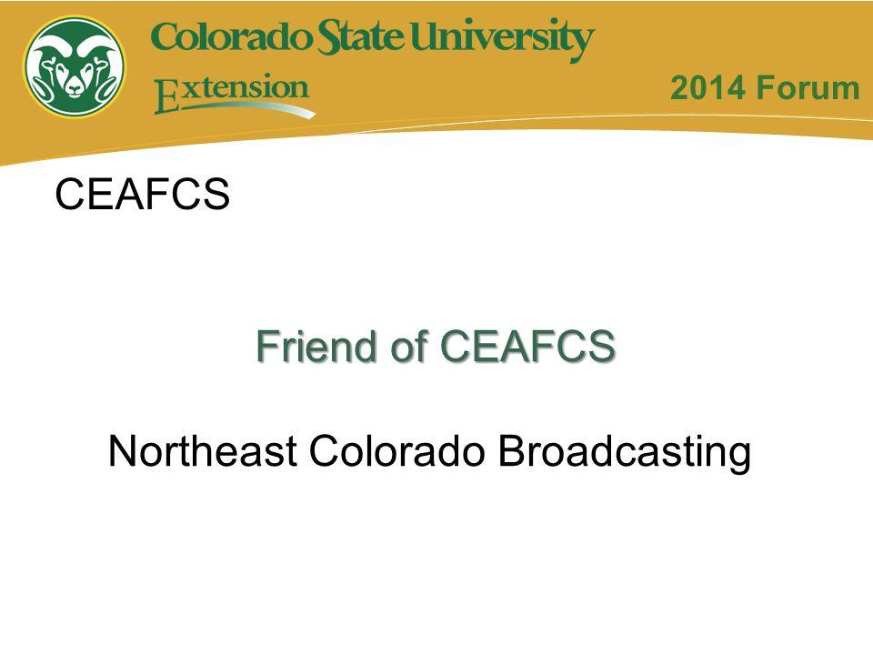 Friend of CEAFCS Northeast Colorado Broadcasting CEAFCS 2014 Forum