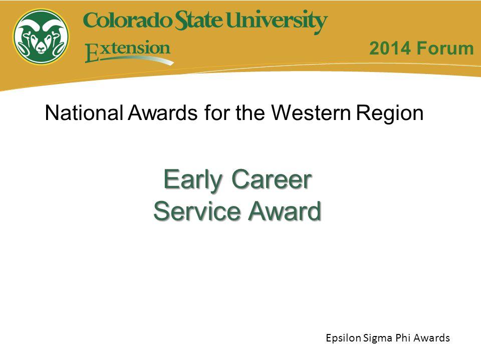 Early Career Service Award National Awards for the Western Region Epsilon Sigma Phi Awards 2014 Forum
