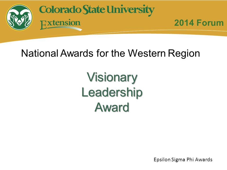 Visionary Leadership Award National Awards for the Western Region Epsilon Sigma Phi Awards 2014 Forum