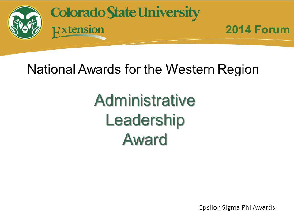 Administrative Leadership Award National Awards for the Western Region Epsilon Sigma Phi Awards 2014 Forum