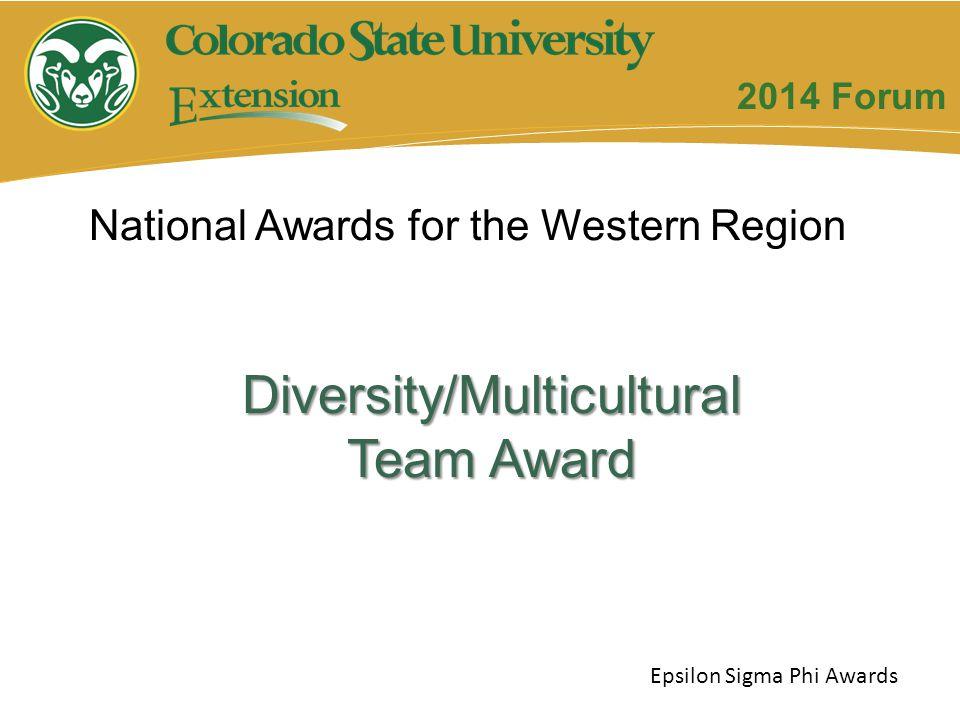 Diversity/Multicultural Team Award National Awards for the Western Region Epsilon Sigma Phi Awards 2014 Forum