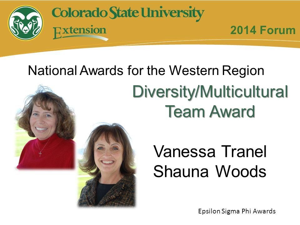 Diversity/Multicultural Team Award Vanessa Tranel Shauna Woods Epsilon Sigma Phi Awards 2014 Forum National Awards for the Western Region