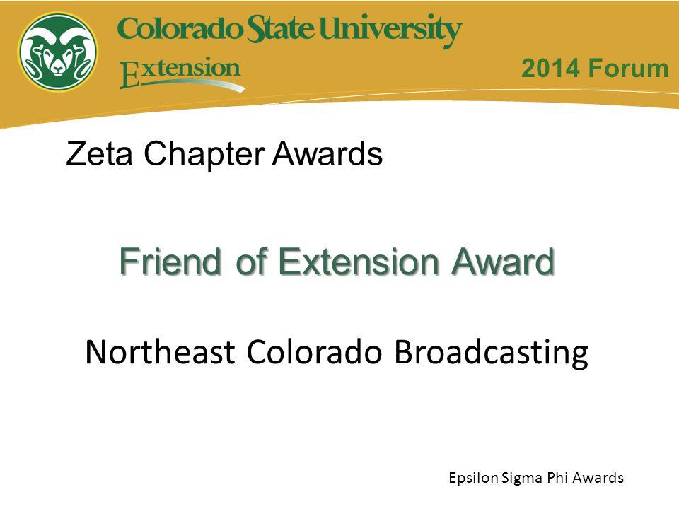 Friend of Extension Award Northeast Colorado Broadcasting Zeta Chapter Awards Epsilon Sigma Phi Awards 2014 Forum