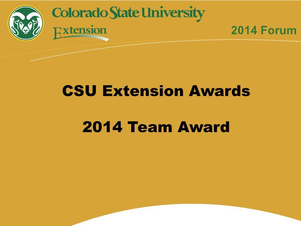 CSU Extension Awards 2014 Team Award 2014 Forum