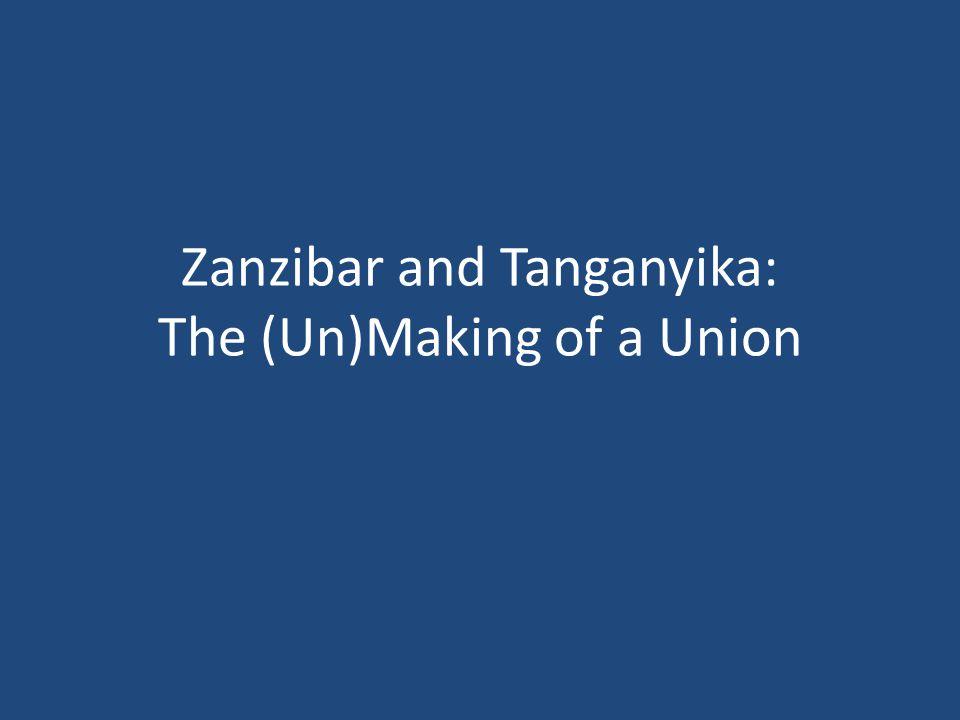 Zanzibar and Tanganyika: The (Un)Making of a Union