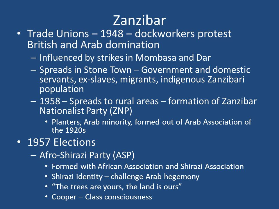 Zanzibar Trade Unions – 1948 – dockworkers protest British and Arab domination – Influenced by strikes in Mombasa and Dar – Spreads in Stone Town – Go