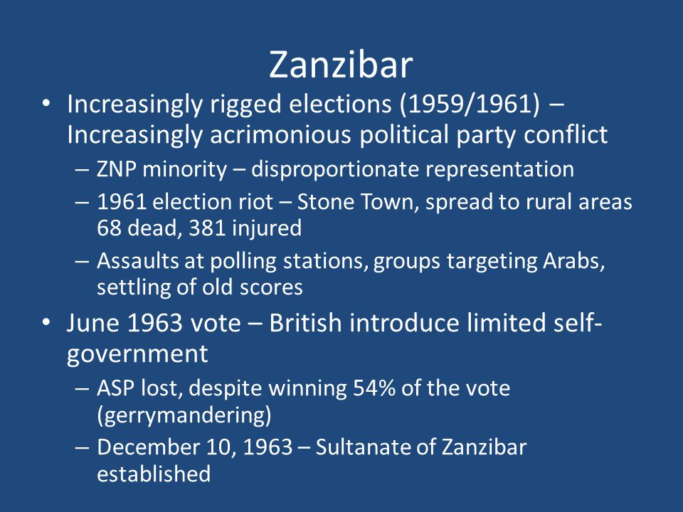 Zanzibar Increasingly rigged elections (1959/1961) – Increasingly acrimonious political party conflict – ZNP minority – disproportionate representatio