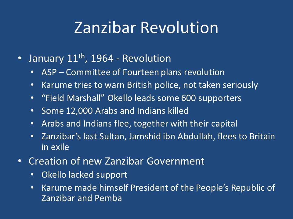 Zanzibar Revolution January 11 th, 1964 - Revolution ASP – Committee of Fourteen plans revolution Karume tries to warn British police, not taken serio