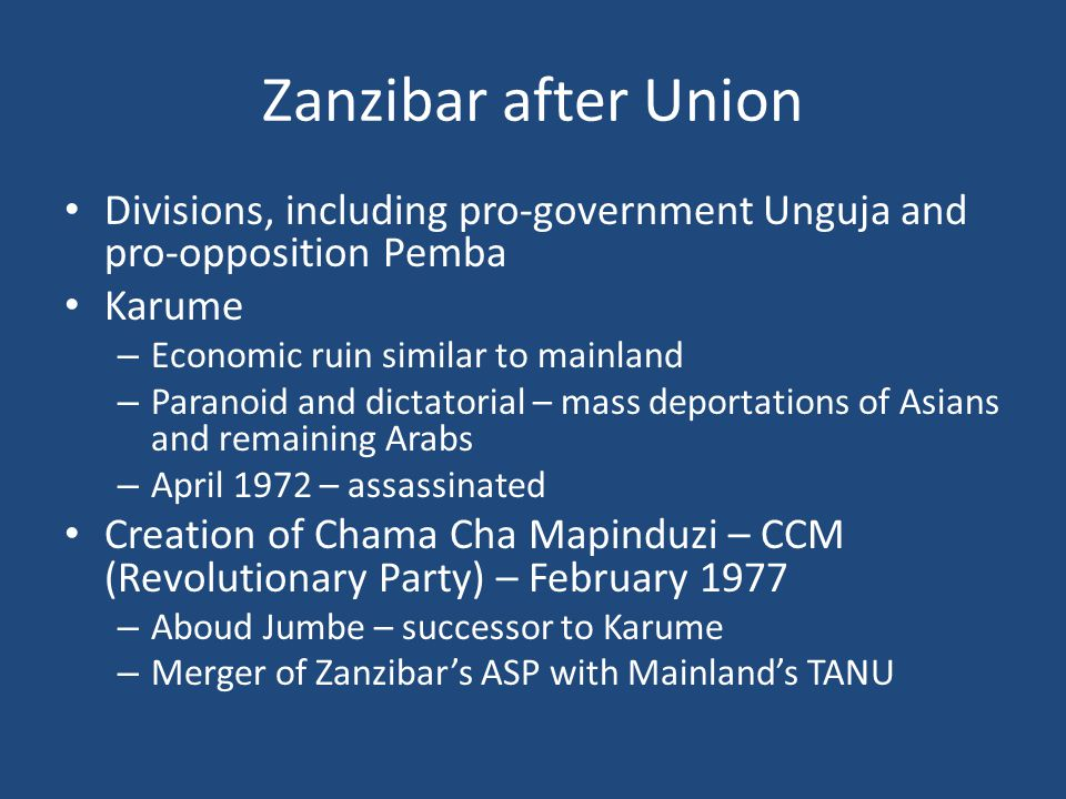 Zanzibar after Union Divisions, including pro-government Unguja and pro-opposition Pemba Karume – Economic ruin similar to mainland – Paranoid and dic